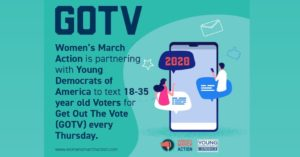 Women's March Action is partnering with Young Democrats of America to text 18-35 year old voters for Get Out the Vote (GOTV) every Thursday.