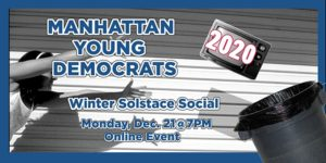 Manhattan Young Democrats Winter Solstice Social - Monday, December 21st @ 7pm. Online Event.
